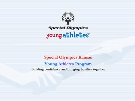 Special Olympics Kansas Young Athletes Program Building confidence and bringing families together.