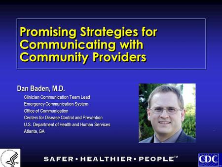 Promising Strategies for Communicating with Community Providers Dan Baden, M.D. Clinician Communication Team Lead Emergency Communication System Office.