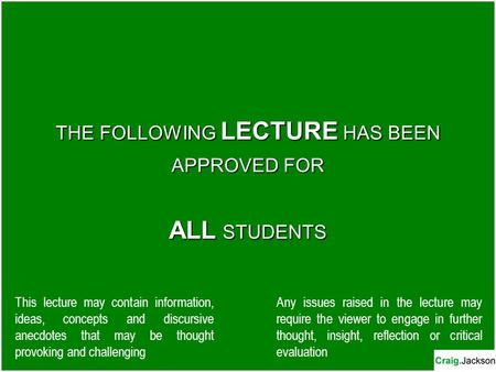 THE FOLLOWING LECTURE HAS BEEN APPROVED FOR ALL STUDENTS This lecture may contain information, ideas, concepts and discursive anecdotes that may be thought.