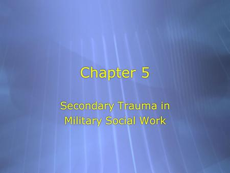 Chapter 5 Secondary Trauma in Military Social Work Secondary Trauma in Military Social Work.