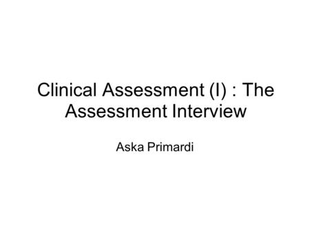 Clinical Assessment (I) : The Assessment Interview