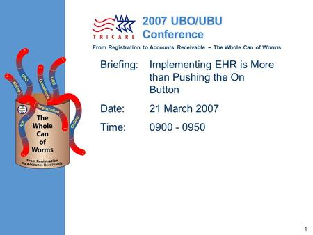 From Registration to Accounts Receivable – The Whole Can of Worms 2007 UBO/UBU Conference 1 Briefing:Implementing EHR is More than Pushing the On Button.