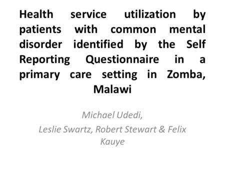 Health service utilization by patients with common mental disorder identified by the Self Reporting Questionnaire in a primary care setting in Zomba, Malawi.