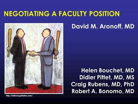 NEGOTIATING A FACULTY POSITION David M. Aronoff, MD Helen Bouchet, MD Didier Pittet, MD, MS Craig Rubens, MD, PhD Robert A. Bonomo, MD