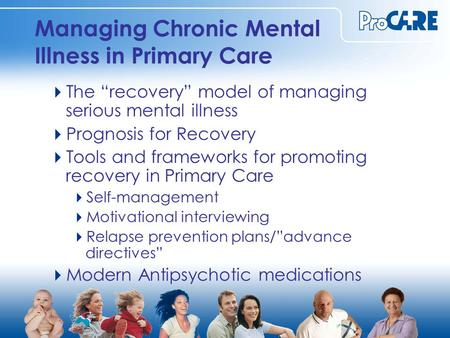 "Managing Chronic Mental Illness in Primary Care  The ""recovery"" model of managing serious mental illness  Prognosis for Recovery  Tools and frameworks."