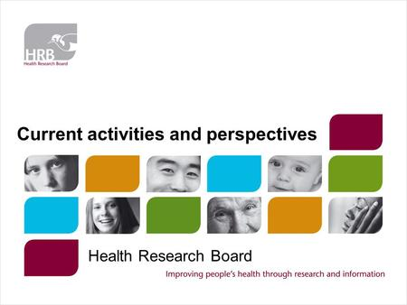 Current activities and perspectives Health Research Board.