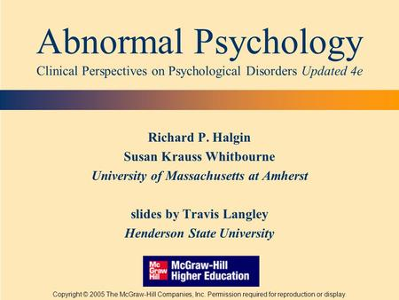 Abnormal Psychology Clinical Perspectives on Psychological Disorders Updated 4e Richard P. Halgin Susan Krauss Whitbourne University of Massachusetts at.