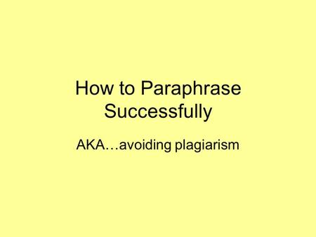 How to Paraphrase Successfully AKA…avoiding plagiarism.