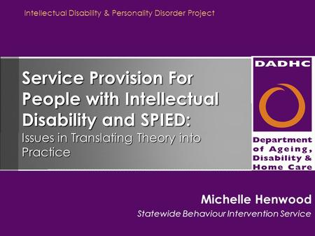 Intellectual Disability & Personality Disorder Project Service Provision For People with Intellectual Disability and SPIED: Issues in Translating Theory.