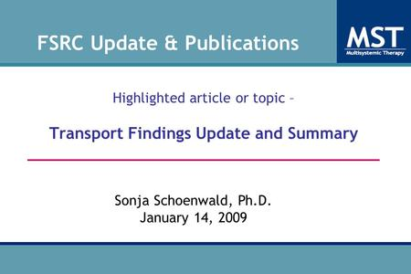 Site Dev Highlighted article or topic – Transport Findings Update and Summary _____________________________________ Website: Pre Sonja Schoenwald, Ph.D.