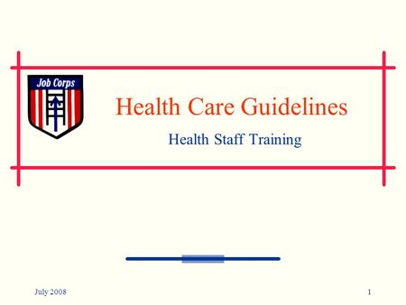 July 20081 Health Care Guidelines Health Staff Training.