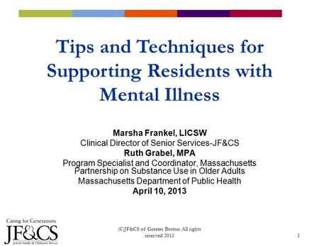 1 Marsha Frankel, LICSW Clinical Director of Senior Services-JF&CS Ruth Grabel, MPA Program Specialist and Coordinator, Massachusetts Partnership on Substance.