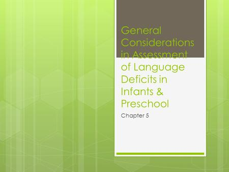 General Considerations in Assessment of Language Deficits in Infants & Preschool Chapter 5.