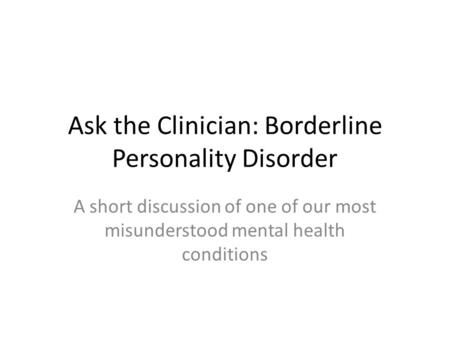 Ask the Clinician: Borderline Personality Disorder A short discussion of one of our most misunderstood mental health conditions.
