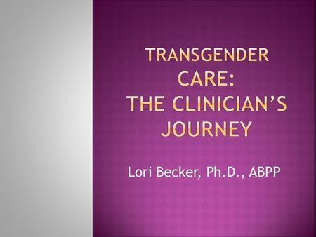 Lori Becker, Ph.D., ABPP.  (Natal) Sex: The classification of individuals as female or male on the basis of their reproductive organs and functions.