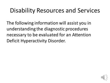 Disability Resources and Services The following information will assist you in understanding the diagnostic procedures necessary to be evaluated for an.