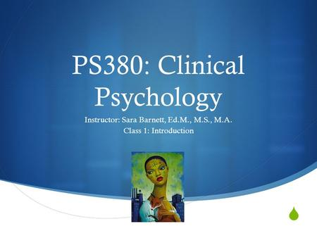  PS380: Clinical Psychology Instructor: Sara Barnett, Ed.M., M.S., M.A. Class 1: Introduction.