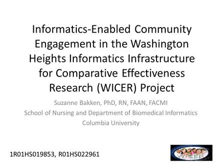 Informatics-Enabled Community Engagement in the Washington Heights Informatics Infrastructure for Comparative Effectiveness Research (WICER) Project Suzanne.