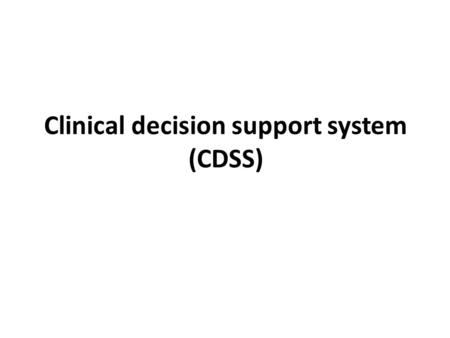 Clinical decision support system (CDSS). Knowledge-based systems Knowledge based systems are artificial intelligent tools working in a narrow domain to.