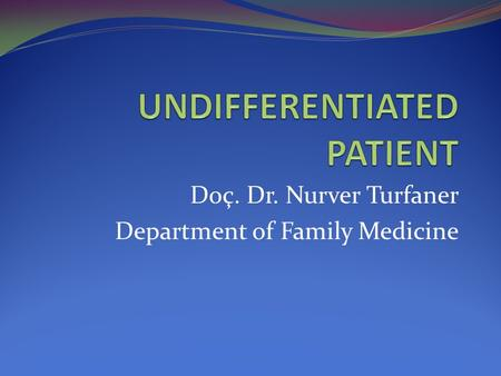 Doç. Dr. Nurver Turfaner Department of Family Medicine.