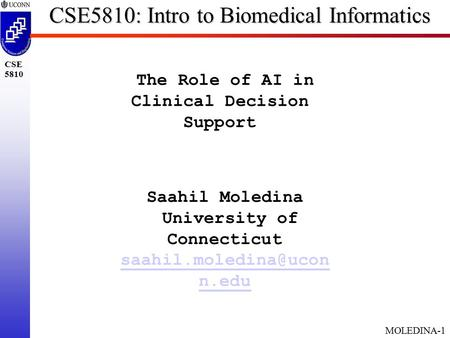 MOLEDINA-1 CSE 5810 CSE5810: Intro to Biomedical Informatics The Role of AI in Clinical Decision Support Saahil Moledina University of Connecticut