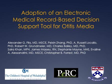 Adoption of an Electronic Medical Record-Based Decision Support Tool for Otitis Media Alexander G. Fiks, MD, MSCE, Peixin Zhang, PhD, A. Russell Localio,