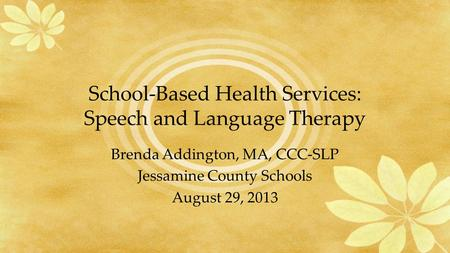 School-Based Health Services: Speech and Language Therapy Brenda Addington, MA, CCC-SLP Jessamine County Schools August 29, 2013.
