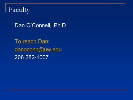 Faculty Dan O'Connell, Ph.D. To reach Dan: danoconn@uw.edu 206 282-1007.