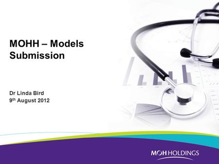 MOHH – Models Submission Dr Linda Bird 9 th August 2012.