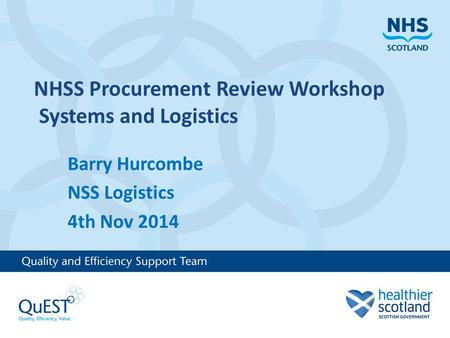 NHSS Procurement Review Workshop Systems and Logistics Barry Hurcombe NSS Logistics 4th Nov 2014.