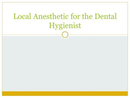 Local Anesthetic for the Dental Hygienist. OVERVIEW.
