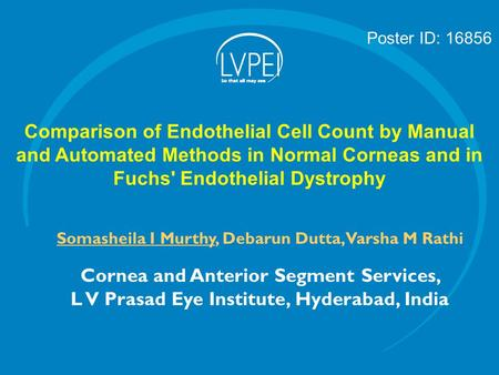 Comparison of Endothelial Cell Count by Manual and Automated Methods in Normal Corneas and in Fuchs' Endothelial Dystrophy Somasheila I Murthy, Debarun.