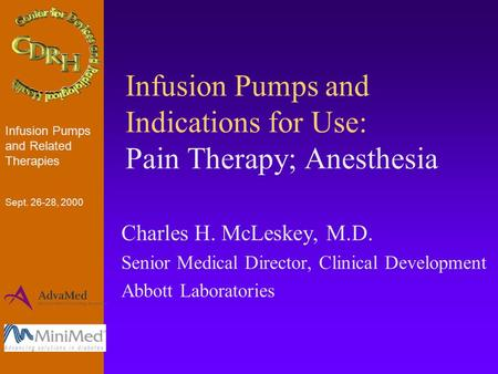 Infusion Pumps and Indications for Use: Pain Therapy; Anesthesia Charles H. McLeskey, M.D. Senior Medical Director, Clinical Development Abbott Laboratories.