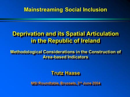 Deprivation and its Spatial Articulation in the Republic of Ireland Methodological Considerations in the Construction of Area-based Indicators Trutz Haase.