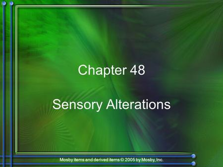 Mosby items and derived items © 2005 by Mosby, Inc. Chapter 48 Sensory Alterations.