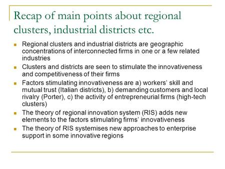 Recap of main points about regional clusters, industrial districts etc. Regional clusters and industrial districts are geographic concentrations of interconnected.
