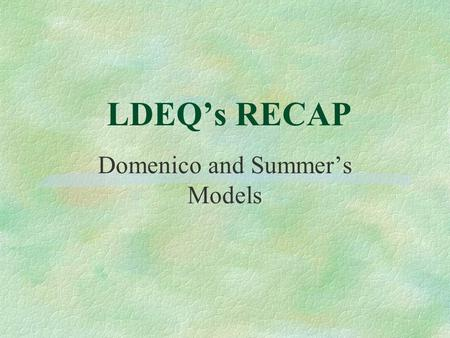 LDEQ's RECAP Domenico and Summer's Models. DOMENICO MODEL.