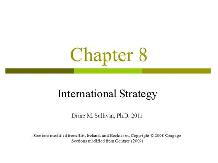 Chapter 8 International Strategy Diane M. Sullivan, Ph.D. 2011