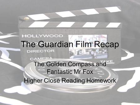 The Guardian Film Recap The Golden Compass and Fantastic Mr Fox Higher Close Reading Homework.