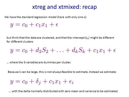 Xtreg and xtmixed: recap We have the standard regression model (here with only one x): but think that the data are clustered, and that the intercept (c.