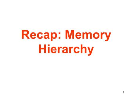 1 Recap: Memory Hierarchy. 2 Memory Hierarchy - the Big Picture Problem: memory is too slow and or too small Solution: memory hierarchy Fastest Slowest.