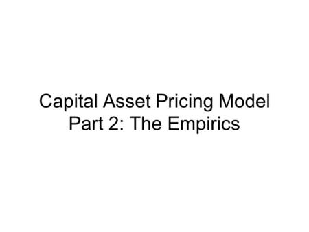 Capital Asset Pricing Model Part 2: The Empirics.