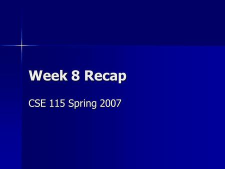 Week 8 Recap CSE 115 Spring 2007. Composite Revisited Once we create a composite object, it can itself refer to composites. Once we create a composite.