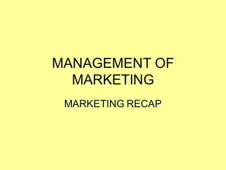 MANAGEMENT OF MARKETING MARKETING RECAP. LEARNING INTENTIONS/ SUCCESS CRITERIA LEARNING INTENTIONS: To understand the role of: Marketing Market Research.
