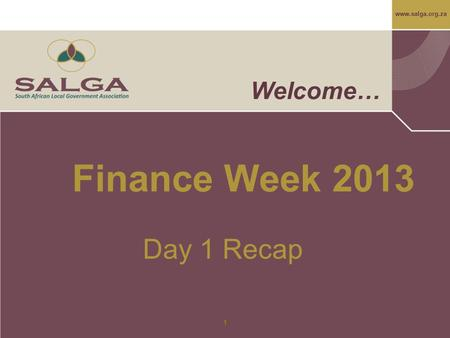Www.salga.org.za 1 Welcome… Finance Week 2013 Day 1 Recap.