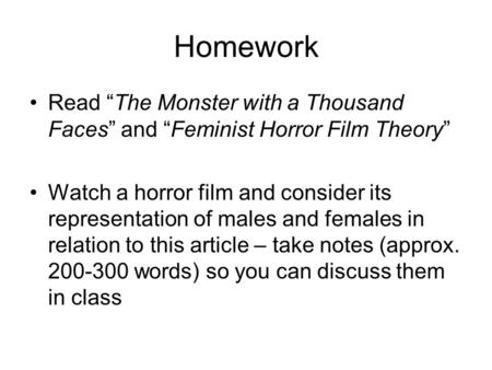"Homework Read ""The Monster with a Thousand Faces"" and ""Feminist Horror Film Theory"" Watch a horror film and consider its representation of males and females."