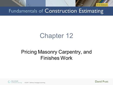 Chapter 12 Pricing Masonry Carpentry, and Finishes Work.