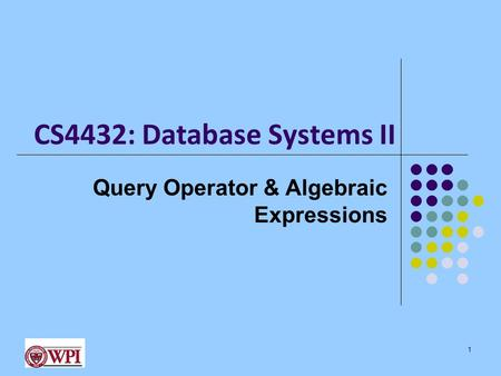CS4432: Database Systems II Query Operator & Algebraic Expressions 1.