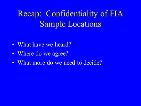 Recap: Confidentiality of FIA Sample Locations What have we heard? Where do we agree? What more do we need to decide?
