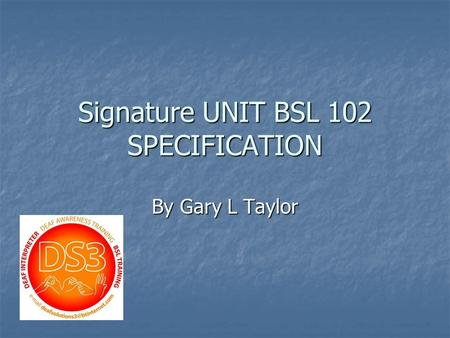 Signature UNIT BSL 102 SPECIFICATION By Gary L Taylor.